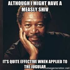 ALTHOUGH I MIGHT HAVE A MEASLY SHIV IT'S QUITE EFFECTIVE WHEN ... via Relatably.com