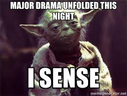 Major Drama unfolded this night I sense - Yoda | Meme Generator via Relatably.com