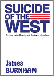 suicide of the west an essay on the meaning and destiny of suicide of the west an essay on the meaning and destiny of liberalism james burnham phillip j sawtelle 9781455117512 com books