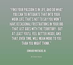 find your passion is in life and do what you can to integrate preview quote