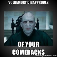 VOLDEMORT DISAPPROVES OF YOUR COMEBACKS - Voldemort is Not Amused ... via Relatably.com