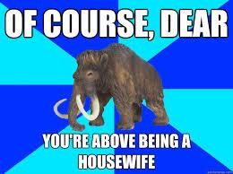 Sarcastic Sexist Mammoth memes | quickmeme via Relatably.com