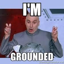 I'm Grounded - Dr Evil meme | Meme Generator via Relatably.com