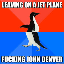 Leaving on a Jet plane Fucking John Denver - Socially Awesome ... via Relatably.com