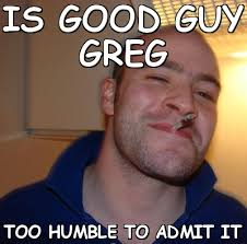 Is good guy greg too humble to admit it (Good Guy Greg) | Meme share via Relatably.com