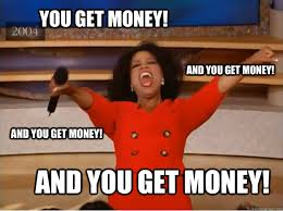 You get money! And You get money! and you get money! and you get ... via Relatably.com