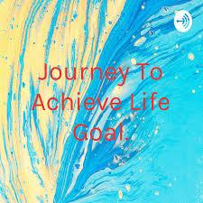 Journey To Achieve Life Goal.