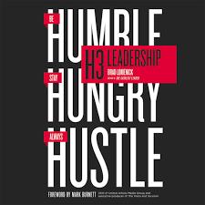 H3 Leadership: Be <b>Humble</b>. <b>Stay Hungry</b>. Always Hustle. by Brad ...