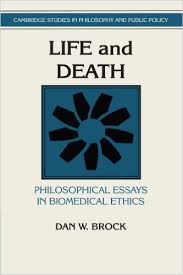 life and death philosophical essays in biomedical ethics  life and death philosophical essays in biomedical ethics cambridge studies in philosophy and public policy dan w brock douglas maclean