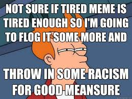 not sure if tired meme is tired enough so I'm going to flog it ... via Relatably.com