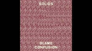 <b>Solids</b> - Blame <b>Confusion</b> - YouTube