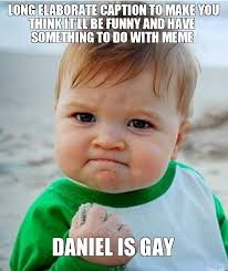 long-elaborate-caption-to-make-you-think-itll-be-funny-and-have-something-to-do-with-meme-daniel-is-gay.jpg via Relatably.com