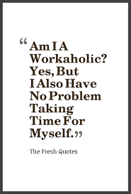am i a workaholic yes but i also have no problem taking time for am i a workaholic yes but i also have no problem taking time for myself chris jericho