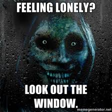 Feeling lonely? Look out the window. - NEVER ALONE | Meme Generator via Relatably.com
