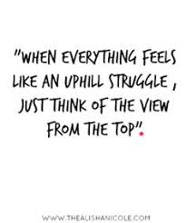 Uphill Struggle Quotes. QuotesGram via Relatably.com