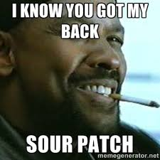 I know you got my back sour patch - My Nigga Denzel | Meme Generator via Relatably.com