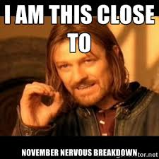 i am this close to november nervous breakdown - Does not simply ... via Relatably.com