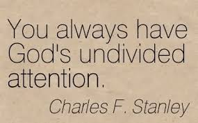 you-always-have-gods-undivided-attention-charles-f-stanley.jpg via Relatably.com