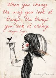 Positive quote: When you change the way you look at things, the ...