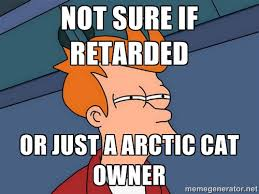 Not sure if retarded Or just a arctic cat owner - Futurama Fry ... via Relatably.com