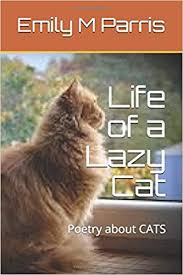 Life of <b>a Lazy Cat</b>: Poetry about CATS: Parris, Emily M ...