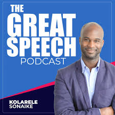 The Great Speech Podcast with Kolarele Sonaike
