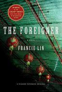The <b>Foreigner: A</b> Novel - Francie Lin - Google Books