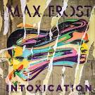 Intoxication album by Max Frost