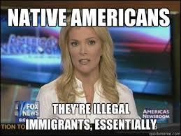 Native Americans They're illegal immigrants, essentially - Megyn ... via Relatably.com