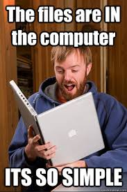 The files are IN the computer its so simple! - computer illiterate ... via Relatably.com