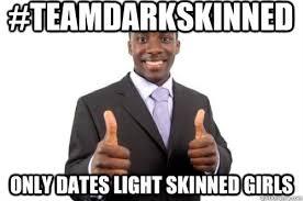 teamdarkskinned Only dates light skinned girls - Irrational black ... via Relatably.com