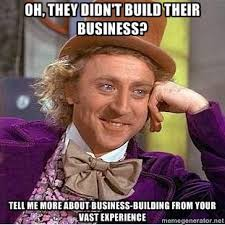 willy wonka - oh, they didn't build their business? tell me more ... via Relatably.com