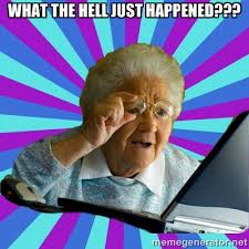 What the hell just happened??? - old lady | Meme Generator via Relatably.com