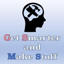 Get Smarter and Make Stuff » podcast