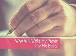 Who Will Write My Paper For Me Best