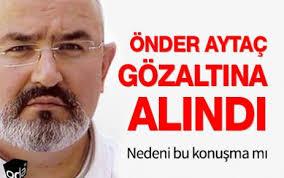 Eski bir emniyet mensubu olan Önder Aytaç Suriye'yle ilgili internete düşen ses kayıtlarıyla ilgili başlatılan soruşturma kapsamında gözaltına alındı. - onder_aytac_gozaltina_alindi_h13486