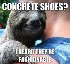 concrete shoes? i heard they're fashionable - Suspiciously Evil ... via Relatably.com