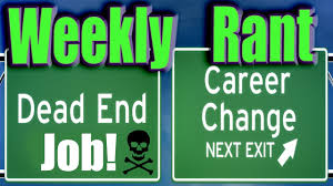 weekly rant stuck in a dead end job weekly rant 9658stuck in a dead end job