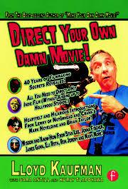 <b>Direct</b> Your <b>Own</b> Damn Movie! - 1st Edition - Lloyd Kaufman - Sara Ant