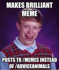 makes brilliant meme posts to /memes instead of /adviceanimals ... via Relatably.com