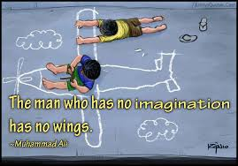 Image result for the man who has no imagination has no wings