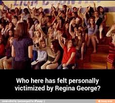 Who here has felt personally victimized by Regina George? - Man i... via Relatably.com