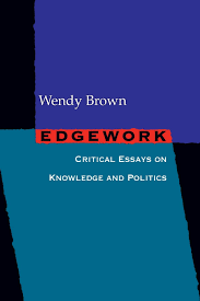 edgework critical essays on knowledge and politics amazon co uk edgework critical essays on knowledge and politics amazon co uk wendy brown 9780691123615 books