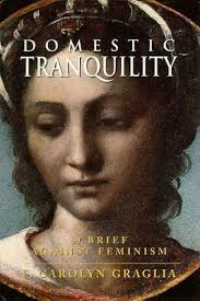 images about womens roles through history on pinterest  domestic tranquility a brief against feminism by f carolyn graglia
