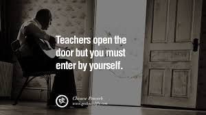 uplifting and motivational quotes on management leadership teachers open the door but you must enter by yourself chinese proverb