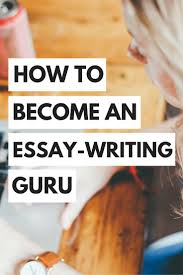 best ideas about essay writing essay writing how to become an essay writing guru 10 educational tools