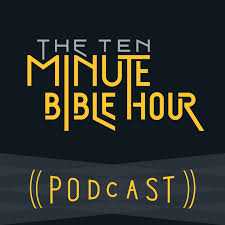 The Ten Minute Bible Hour Podcast