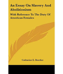 an essay on slavery and abolitionism reference to the duty of an essay on slavery and abolitionism reference to the duty of american females