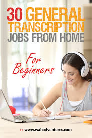 transcription jobs from home for beginners no experience work these general transcription jobs from home no experience needed
