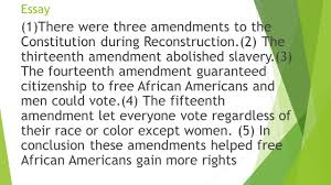 chapter reconstruction test review carpetbaggers p 33 essay 1 there were three amendments to the constitution during reconstruction 2 the thirteenth amendment abolished slavery